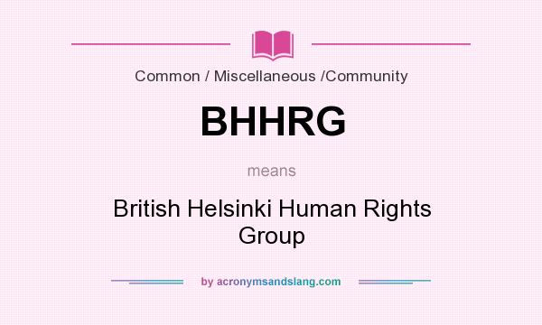 What does BHHRG mean? It stands for British Helsinki Human Rights Group