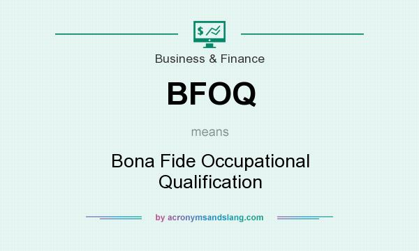 What does BFOQ mean? It stands for Bona Fide Occupational Qualification
