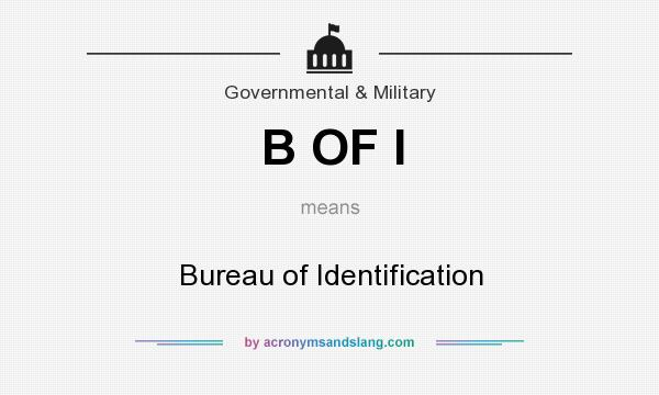 What does B OF I mean? It stands for Bureau of Identification