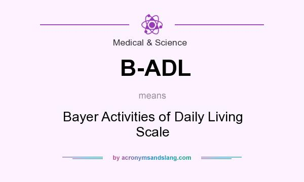 What does B-ADL mean? It stands for Bayer Activities of Daily Living Scale