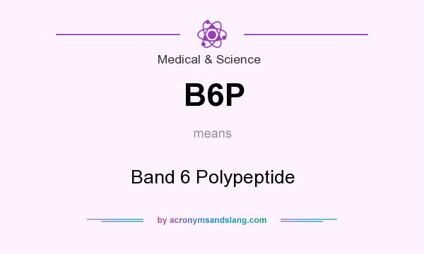 What does B6P mean? It stands for Band 6 Polypeptide