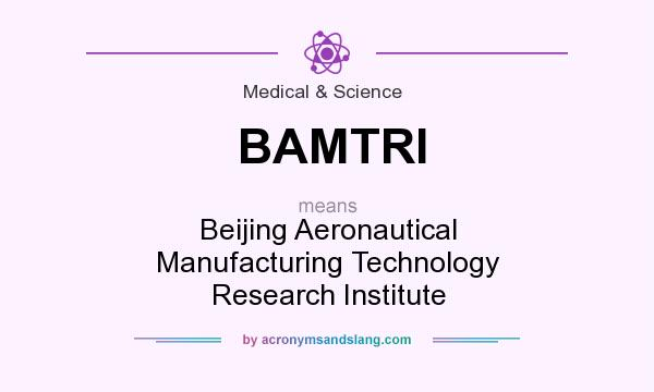 What does BAMTRI mean? It stands for Beijing Aeronautical Manufacturing Technology Research Institute