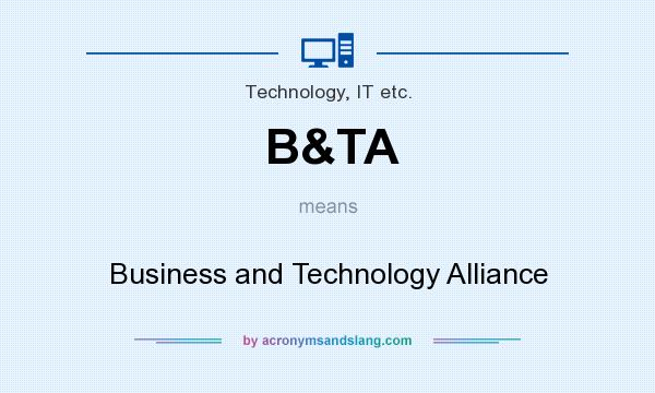 What does B&TA mean? It stands for Business and Technology Alliance