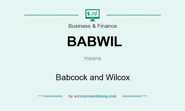What does BABWIL mean? It stands for Babcock and Wilcox