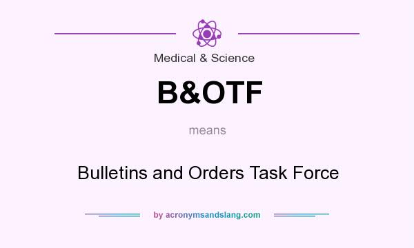 What does B&OTF mean? It stands for Bulletins and Orders Task Force