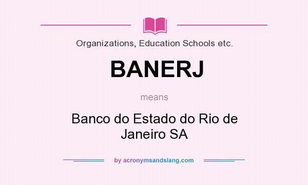 What does BANERJ mean? It stands for Banco do Estado do Rio de Janeiro SA