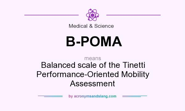 What does B-POMA mean? It stands for Balanced scale of the Tinetti Performance-Oriented Mobility Assessment