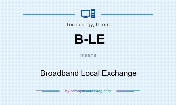 What does B-LE mean? It stands for Broadband Local Exchange
