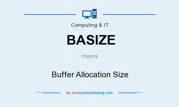 What does BASIZE mean? It stands for Buffer Allocation Size