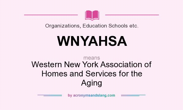 What does WNYAHSA mean? It stands for Western New York Association of Homes and Services for the Aging