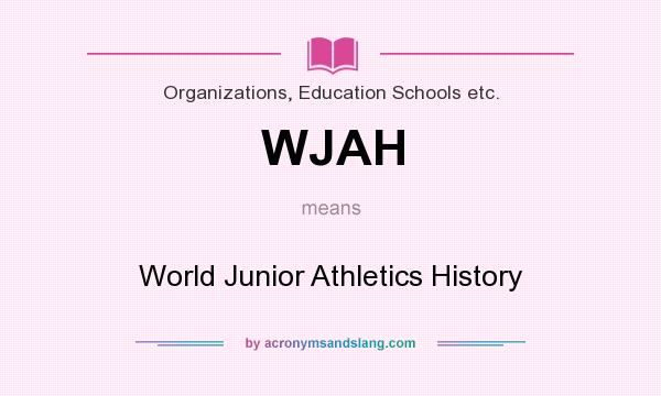 What does WJAH mean? It stands for World Junior Athletics History