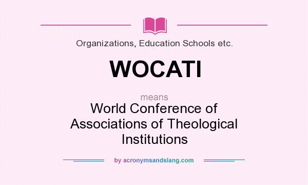 What does WOCATI mean? It stands for World Conference of Associations of Theological Institutions