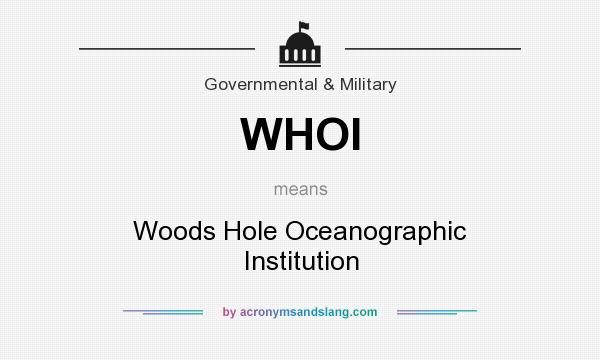 What does WHOI mean? It stands for Woods Hole Oceanographic Institution