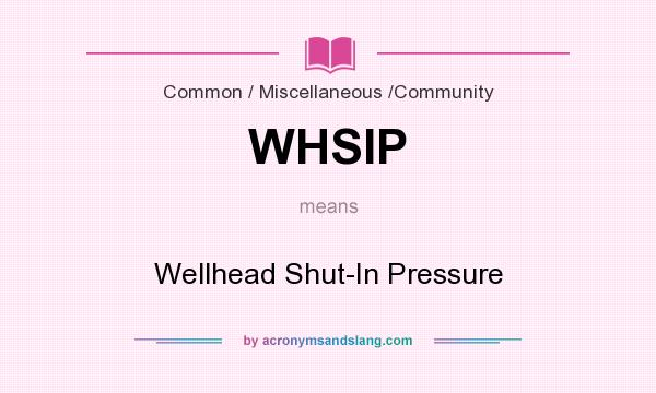 What does WHSIP mean? It stands for Wellhead Shut-In Pressure