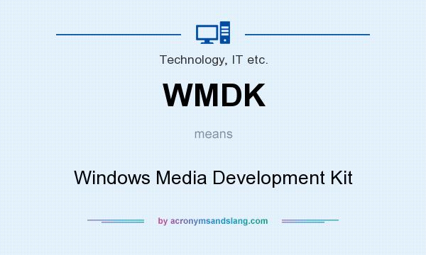 What does WMDK mean? It stands for Windows Media Development Kit