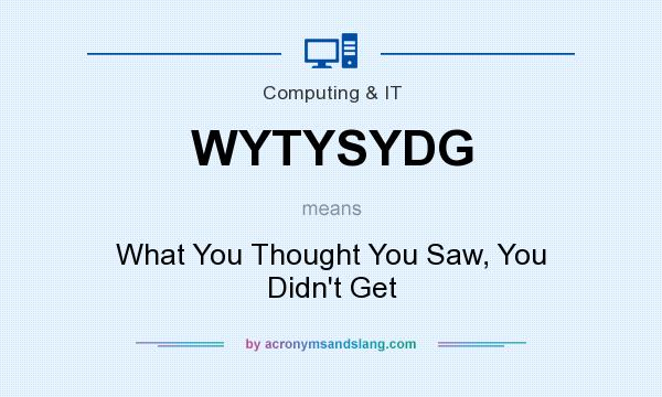 What does WYTYSYDG mean? It stands for What You Thought You Saw, You Didn`t Get