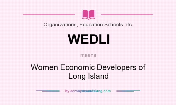 What does WEDLI mean? It stands for Women Economic Developers of Long Island
