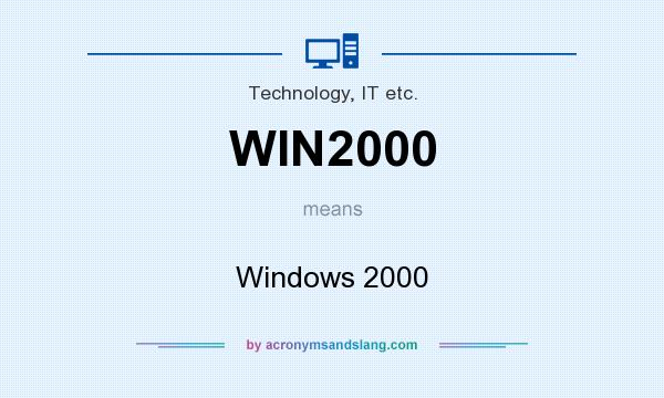 What does WIN2000 mean? It stands for Windows 2000