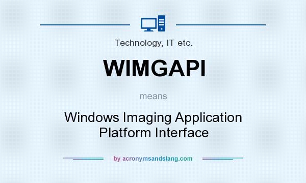 What does WIMGAPI mean? It stands for Windows Imaging Application Platform Interface