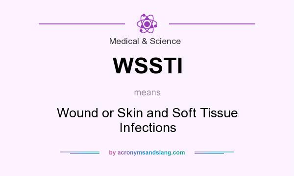 What does WSSTI mean? It stands for Wound or Skin and Soft Tissue Infections