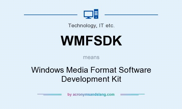 What does WMFSDK mean? It stands for Windows Media Format Software Development Kit