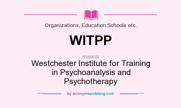 What does WITPP mean? It stands for Westchester Institute for Training in Psychoanalysis and Psychotherapy