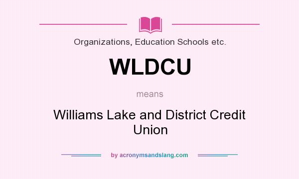 What does WLDCU mean? It stands for Williams Lake and District Credit Union
