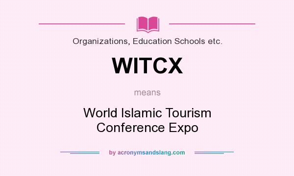 What does WITCX mean? It stands for World Islamic Tourism Conference Expo