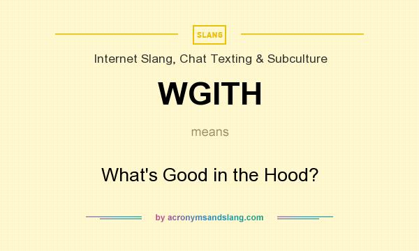 What does WGITH mean? It stands for What`s Good in the Hood?