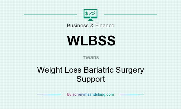 What does WLBSS mean? It stands for Weight Loss Bariatric Surgery Support