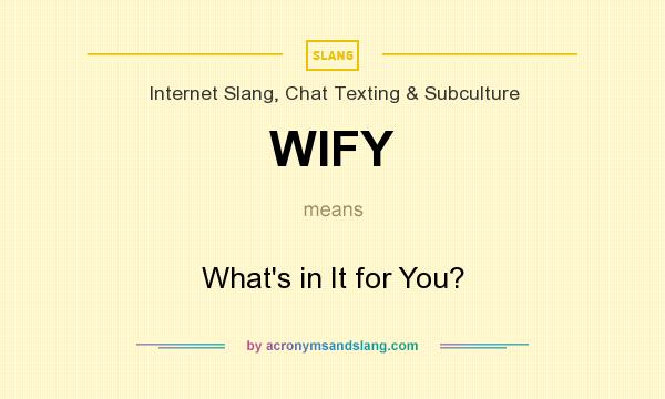 What does WIFY mean? It stands for What`s in It for You?