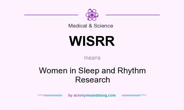 What does WISRR mean? It stands for Women in Sleep and Rhythm Research
