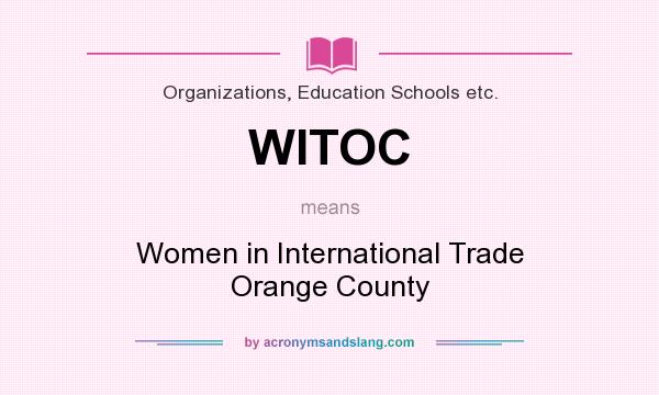 What does WITOC mean? It stands for Women in International Trade Orange County