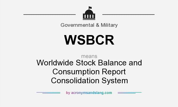 What does WSBCR mean? It stands for Worldwide Stock Balance and Consumption Report Consolidation System