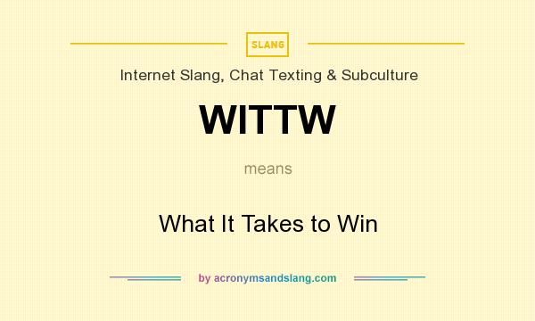 What does WITTW mean? It stands for What It Takes to Win