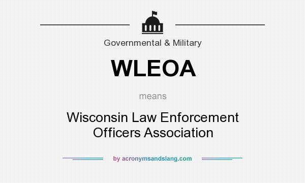 What does WLEOA mean? It stands for Wisconsin Law Enforcement Officers Association