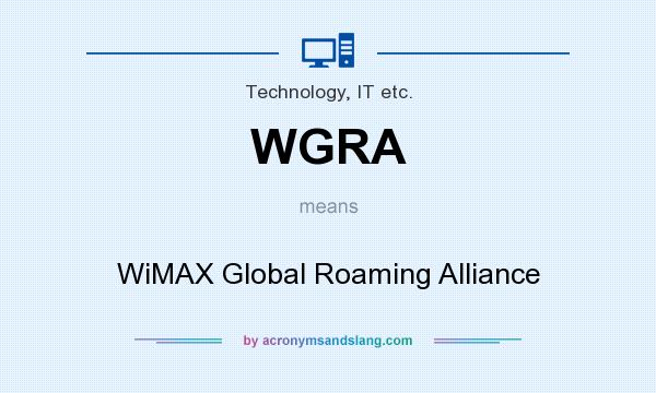 What does WGRA mean? It stands for WiMAX Global Roaming Alliance