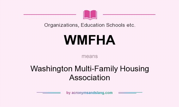 What does WMFHA mean? It stands for Washington Multi-Family Housing Association