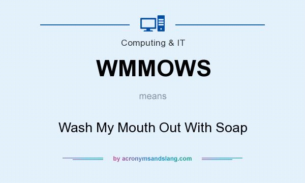 What does WMMOWS mean? It stands for Wash My Mouth Out With Soap