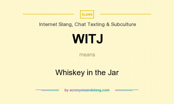 What does WITJ mean? It stands for Whiskey in the Jar