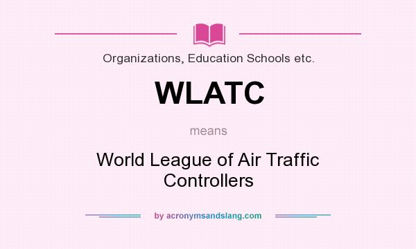 What does WLATC mean? It stands for World League of Air Traffic Controllers
