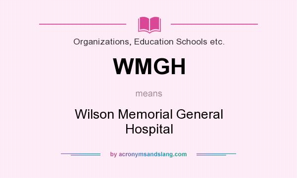 What does WMGH mean? It stands for Wilson Memorial General Hospital