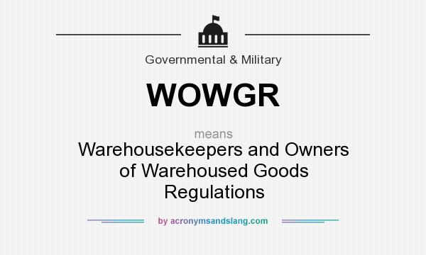 What does WOWGR mean? It stands for Warehousekeepers and Owners of Warehoused Goods Regulations