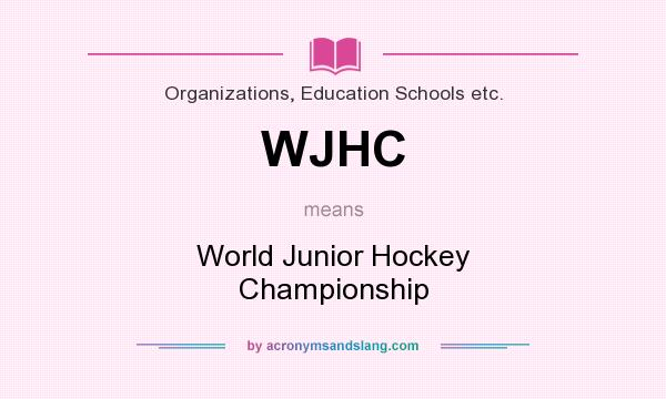 What does WJHC mean? It stands for World Junior Hockey Championship