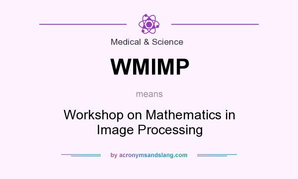 What does WMIMP mean? It stands for Workshop on Mathematics in Image Processing