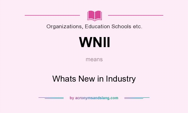 What does WNII mean? It stands for Whats New in Industry