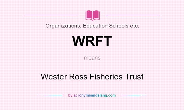 What does WRFT mean? It stands for Wester Ross Fisheries Trust