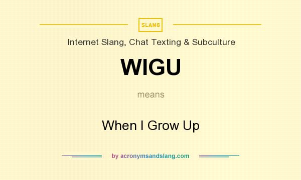 Wigu When I Grow Up In Internet Slang Chat Texting Subculture