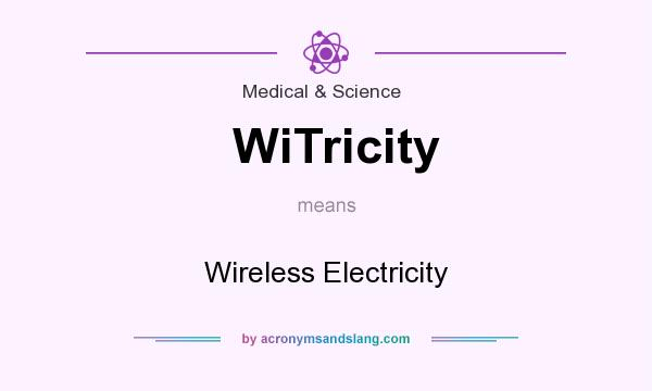 What does WiTricity mean? - Definition of WiTricity - WiTricity