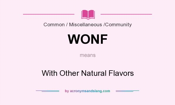 What does WONF mean? It stands for With Other Natural Flavors